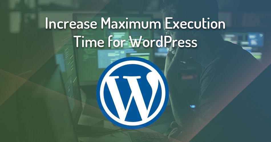Increase Maximum Execution Time for WordPress