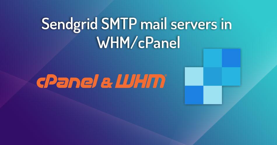 Sendgrid SMTP mail servers in WHM cPanel main